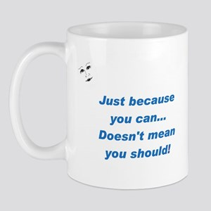 Can doesn't mean Should (blue Mug