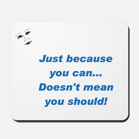 Can doesn't mean Should (blue Mousepad