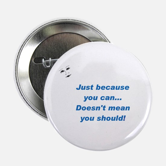 Can doesn't mean Should (blue Button