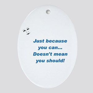 Can doesn't mean Should (blue Oval Ornament