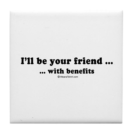 I'll be your friend with benefits - Tile Coaster