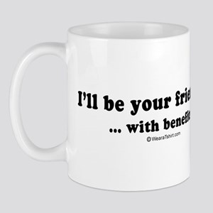I'll be your friend with benefits -  Mug