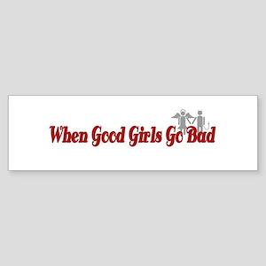 WHEN GOOD GIRLS GO BAD Sticker (Bumper)