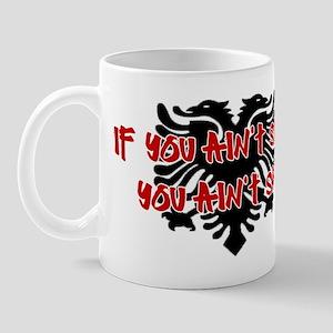 If You Ain't SHQIP ... Mug