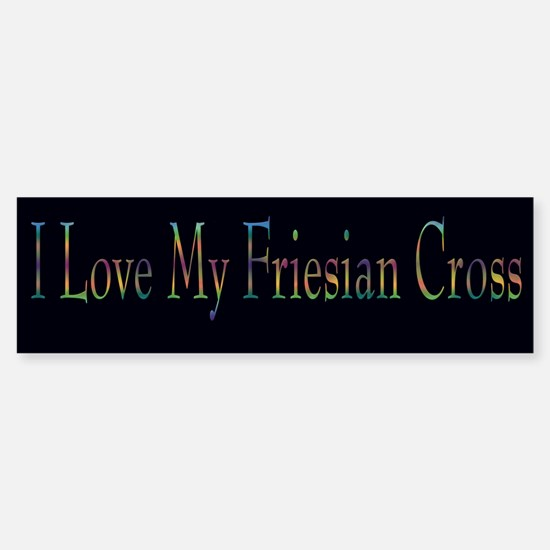 I Love My Friesian Cross Bumper Bumper Bumper Sticker