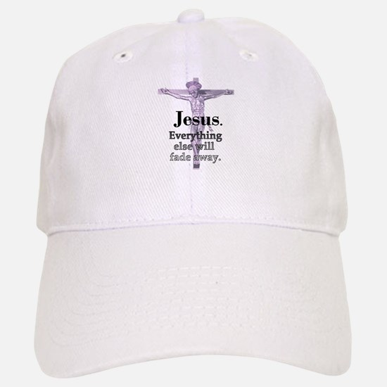 Jesus. Everything fades away Baseball Baseball Cap
