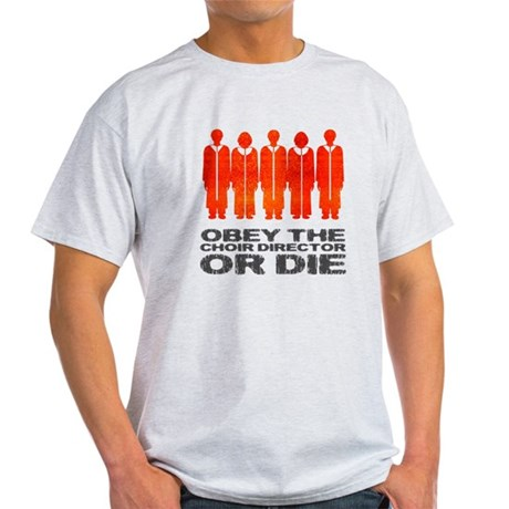 Obey the Choir Director or Die Light T-Shirt