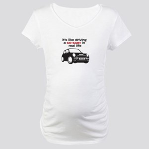 R56 - Like Driving a Go-Cart Maternity T-Shirt