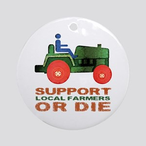 Support Local Farmers or Die Ornament (Round)