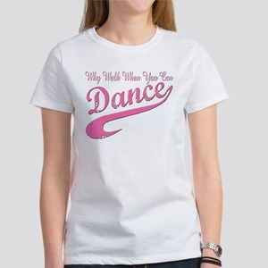 Why walk when you can Dance Q Women's T-Shirt
