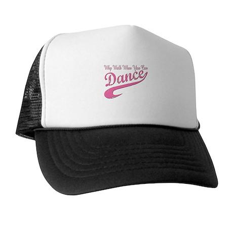 Why walk when you can Dance Q Trucker Hat