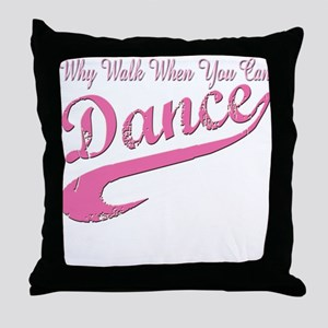 Why walk when you can Dance Q Throw Pillow