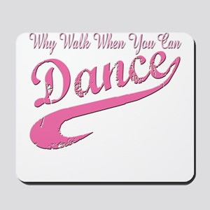 Why walk when you can Dance Q Mousepad