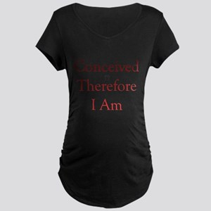 Conceived Therefore I Am Maternity Dark T-Shirt