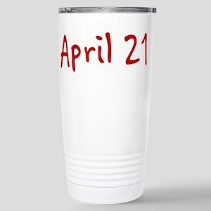 """April 21"" printed on a Stainless Steel Travel Mug"