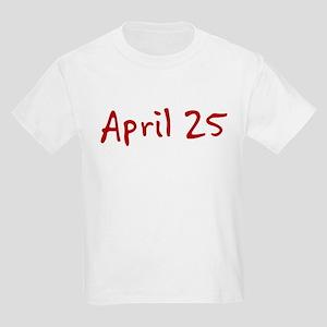 """April 25"" printed on a Kids Light T-Shirt"