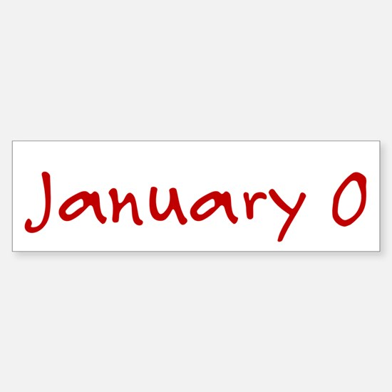 """""""January 0"""" printed on a Sticker (Bumper)"""