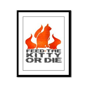 Feed the Kitty or Die Framed Panel Print
