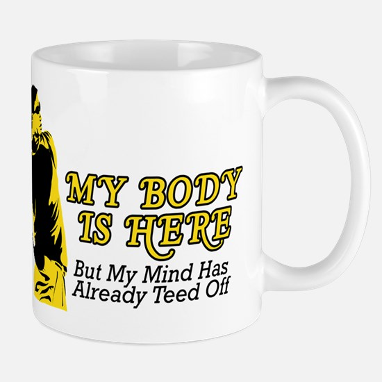 My Body Is Here But... Mug