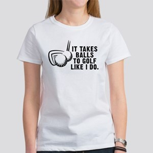 It Takes Balls To Golf Like I Women's T-Shirt