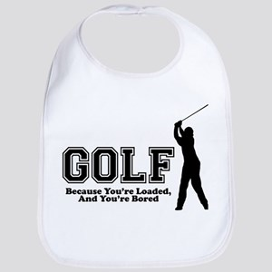 Golf, Because You're Loaded Bib