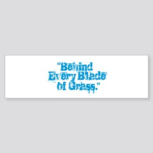 Behind Every Blade of Grass Bumper Sticker