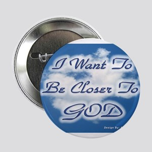"""I Want To Be Closer To God 2.25"""" Button"""