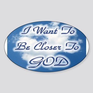 I Want To Be Closer To God Sticker (Oval)
