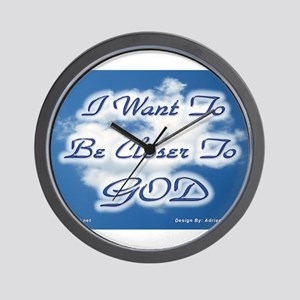 I Want To Be Closer To God Wall Clock