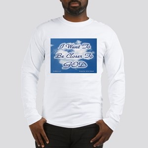 I Want To Be Closer To God Long Sleeve T-Shirt