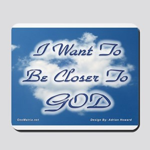 I Want To Be Closer To God Mousepad