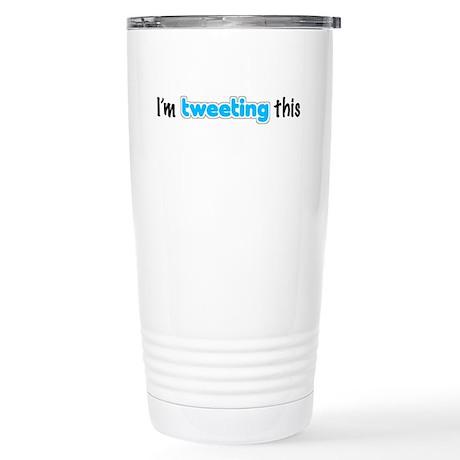"""""""I'm tweeting this"""" Stainless Steel Travel Mug"""