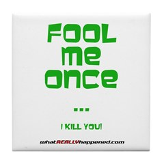Fool Me Once Tile Coaster