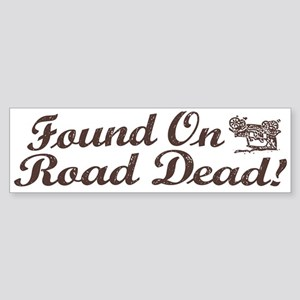 Found On Road Dead Bumper Sticker
