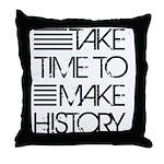 Take Time To Make History Throw Pillow
