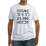 Take Time To Make History Fitted T-Shirt