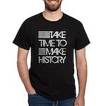 Take Time To Make History Dark T-Shirt