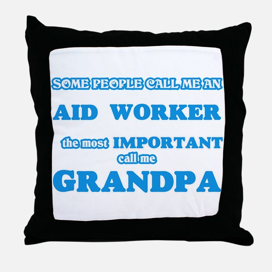 Some call me an Aid Worker, the most Throw Pillow
