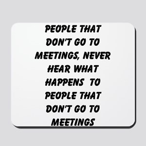 PEOPLE WHO DON'T GO TO MEETINGS Mousepad