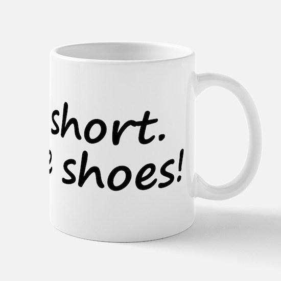 Life Is Short Buy the Shoes! Mug