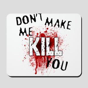 Dont Make Me Kill You Mousepad