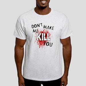Dont Make Me Kill You Light T-Shirt