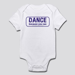Dance because you can Infant Bodysuit