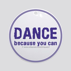 Dance because you can Ornament (Round)