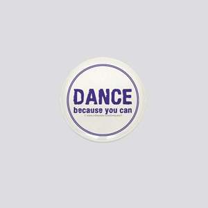 Dance because you can Mini Button