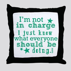 I'm Not In Charge... Throw Pillow