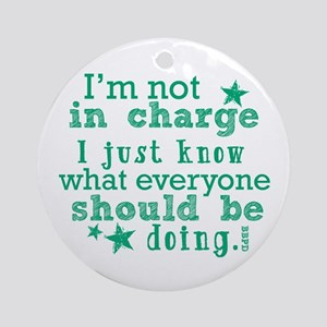 I'm Not In Charge... Ornament (Round)