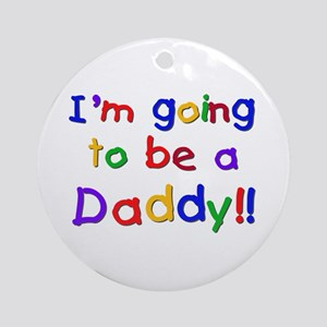 I'm Going to be a Daddy Ornament (Round)