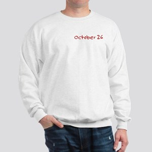 """October 26"" printed on a Sweatshirt"