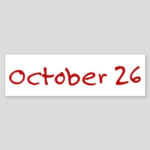 """""""October 26"""" printed on a Sticker (Bumper)"""